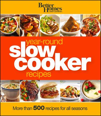 Better Homes and Gardens Year-Round Slow Cooker Recipes By Better Homes and Gardens Books (COR)