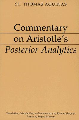 Commentary on Aristotle's Posterior Analytics By Thomas, Aquinas, Saint/ Berquist, Richard (TRN)/ McInerny, Ralph M. (INT)